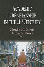 Academic Librarianship in the 21st Century - Claudia M. Garcia