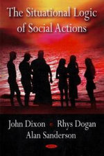 The Situational Logic of Social Actions : Words and Music - John Dixon