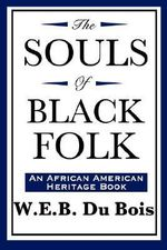 The Souls of Black Folk : An African American Heritage Book - W. E. B. Du Bois
