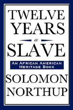 Twelve Years a Slave (an African American Heritage Book) - Solomon Northup