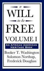 A Will to Be Free, Vol. I (an African American Heritage Book) : An African American Heritage Book - Booker T Washington