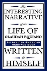 The Interesting Narrative of the Life of Olaudah Equiano : Written by Himself (an African American Heritage Book) - Olaudah Equiano