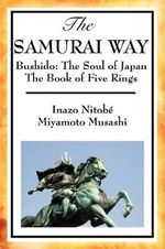 The Samurai Way, Bushido : The Soul of Japan and the Book of Five Rings - Inazo Nitob