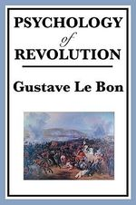 Psychology of Revolution - Gustave Le Bon