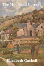 The Moorland Cottage - Elizabeth Cleghorn Gaskell