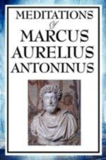 Meditations of Marcus Aurelius Antoninus - Aurelius Marcus Antoninus