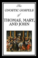 The Gnostic Gospels of Thomas, Mary, and John - Professor Thomas, Fr