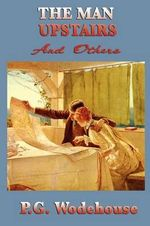 The Man Upstairs and Others - P G Wodehouse