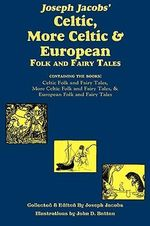 Joseph Jacobs' Celtic, More Celtic, and European Folk and Fairy Tales - Joseph Jacobs