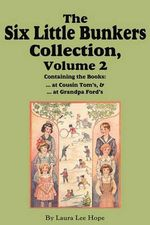The Six Little Bunkers Collection, Volume 2 : ...at Cousin Tom's; ... at Grandpa Ford's - Laura Lee Hope