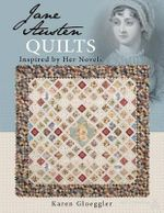 Jane Austen Quilts Inspired by Her Novels - Gloeggler
