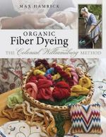 Organic Fabric Dyeing : The Colonial Williamsburg Method - Max Hamrick