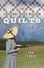 The Cheyenne River Mission Quilts - Jan Cerney