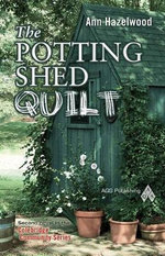 The Potting Shed Quilt : Colebridge Communities - Ann Hazelwood