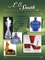 eBook L E Smith Glass Company : The First One Hundred Years, - Tom Felt