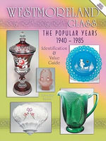eBook Westmoreland Glass the Popular Years 1940-1985 - Lorraine Kovar
