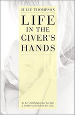 Life in the Giver's Hands - Julie Thompson