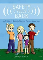 Safety Yells Back : A Children's Guide to Stranger Danger Awareness - Fran Sutton