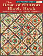 The Rose of Sharon Block Book : Winning Designs from the EQ6 Challenge - Sharon Pederson