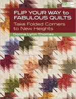 Flip Your Way to Fabulous Quilts : Take Folded Corners to New Heights - Donna Lynn Thomas