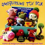 Amigurumi Toy Box : Cute Crocheted Friends - Ana Paula Rimoli