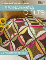 Urban Country Quilts : 15 Projects for the Home - Jeanne Large