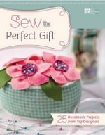 Sew the Perfect Gift : 24 Handmade Projects from Top Designers - Martingale & Company
