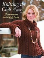 Knitting the Chill Away : 39 Cozy Patterns for the Whole Family - Martingale & Company