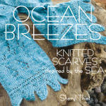 Ocean Breezes : Knitted Scarves Inspired by the Sea - Sheryl Thies