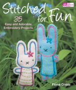 Stitched for Fun : 35 Easy and Adorable Embroidery Projects - Fiona Goble