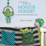 Knit a Monster Nursery : Practical and Playful Knitted Baby Patterns - Rebecca Danger