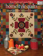 Homestyle Quilts : Simple Patterns and Savory Recipes - Kim Diehl