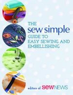 The Sew Simple Guide to Easy Sewing and Embellishing