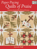 Paper Piecing Quilts of Praise : Patterns Inspired by Beloved Hymns - Jaynette Huff