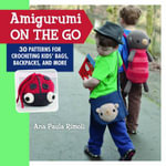 Amigurumi on the Go : 30 Patterns for Crocheting Kids' Bags, Backpacks, and More - Ana Paula Rimoli