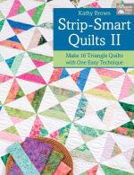 Strip-Smart Quilts II : Make 16 Triangle Quilts with One Easy Technique - Kathy Brown