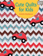 Cute Quilts for Kids - Kristin Roylance