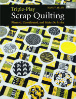 Triple-play Scrap Quilting : Planned, Coordinated, and Make-do Styles - Nancy Allen