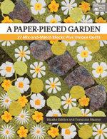 A Paper-Pieced Garden : 27 Mix-and-Match Blocks Plus Unique Quilts - Maaike Bakker