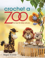 Crochet a Zoo : Fun Toys for Baby and You - Megan Kreiner