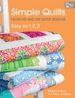 Simple Quilts from Me and My Sister Designs : Easy as 1, 2, 3 - Barbara Groves
