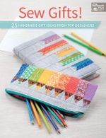 Sew Gifts! : 25 Handmade Gift Ideas from Top Designers - That Patchwork Place