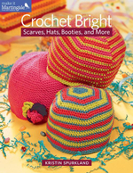 Crochet Bright : Scarves, Hats, Booties, and More - Kristin Spurkland