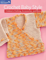 Crochet Baby Style : Children's Clothing, Accessories, and More - Martingale