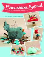 Pincushion Appeal : Patterns for Pincushions to Make You Smile - Rachel Martin