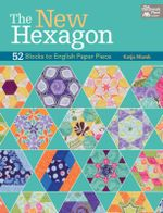 The New Hexagon : 52 Blocks to English Paper Piece - Katja Marek