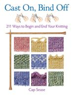 Cast On, Bind Off : 211 Ways to Begin and End Your Knitting - Cap Sease