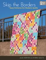 Skip the Borders : Easy Patterns for Modern Quilts - Julie Herman