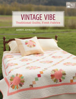 Vintage Vibe : Traditional Quilts, Fresh Fabrics - Amber Johnson