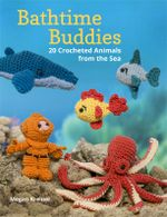 Bathtime Buddies : 20 Crocheted Animals from the Sea - Megan Kreiner